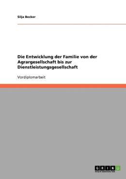 Die Entwicklung Der Familie Von Der Agrargesellschaft Bis Zur Dienstleistungsgesellschaft