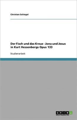 Der Fisch Und Das Kreuz - Jona Und Jesus In Kurt Hessenbergs Opus 133
