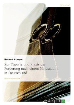 Zur Theorie Und Praxis Der Forderung Nach Einem Mindestlohn In Deutschland