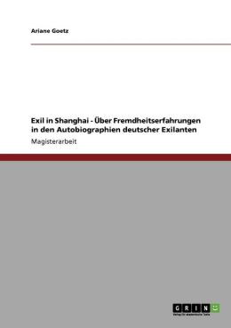 Exil In Shanghai - Ber Fremdheitserfahrungen In Den Autobiographien Deutscher Exilanten
