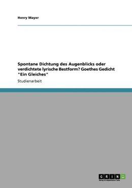Spontane Dichtung Des Augenblicks Oder Verdichtete Lyrische Bestform? Goethes Gedicht Ein Gleiches