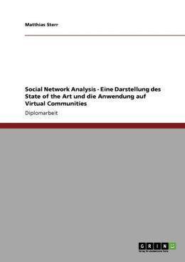 Social Network Analysis - Eine Darstellung des State of the Art und die Anwendung auf Virtual Communities (German Edition) Matthias Sterr
