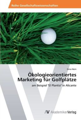 Okologieorientiertes Marketing Fur Golfplatze
