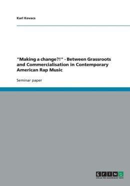 Making a Change?! - Between Grassroots and Commercialisation in Contemporary American Rap Music