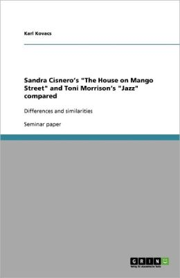 Sandra Cisnero's The House On Mango Street And Toni Morrison's Jazz Compared