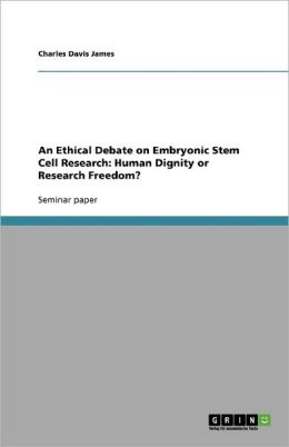 An Ethical Debate On Embryonic Stem Cell Research