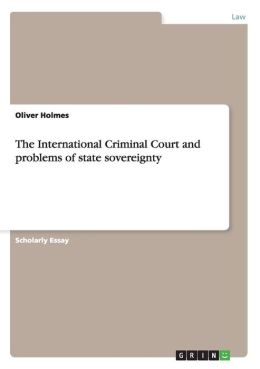 The International Criminal Court And Problems Of State Sovereignty