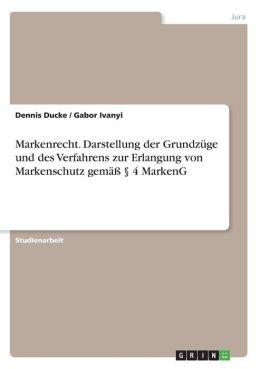 Markenrecht. Darstellung der Grundz ge und des Verfahrens zur Erlangung von Markenschutz gem 4 MarkenG