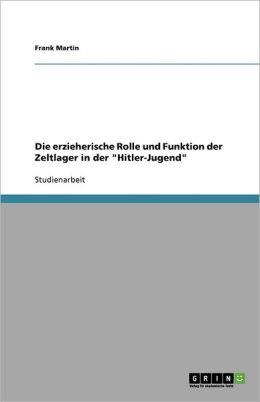 Die Erzieherische Rolle Und Funktion Der Zeltlager In Der Hitler-Jugend