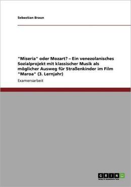 Miseria Oder Mozart? Ein Venezolanisches Sozialprojekt Mit Klassischer Musik Als M Glicher Ausweg F R Stra Enkinder Im Film Maroa (3. Lernjahr)