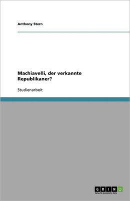 Machiavelli, Der Verkannte Republikaner?