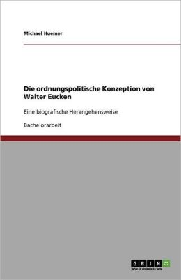 Die Ordnungspolitische Konzeption Von Walter Eucken