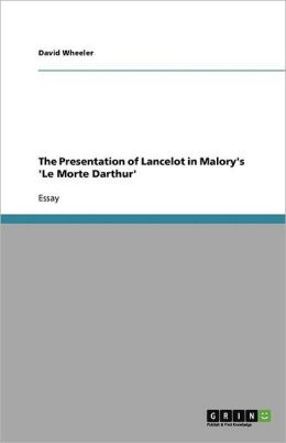 The Presentation of Lancelot in Malory's 'le Morte Darthur'
