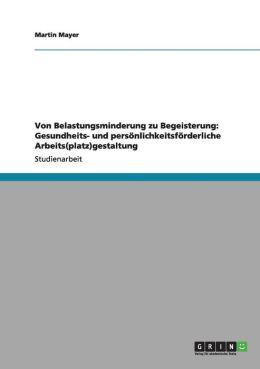 Von Belastungsminderung Zu Begeisterung: Gesundheits- Und Personlichkeitsforderliche Arbeits(platz)Gestaltung
