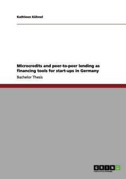 Microcredits and Peer-To-Peer Lending as Financing Tools for Start-Ups in Germany