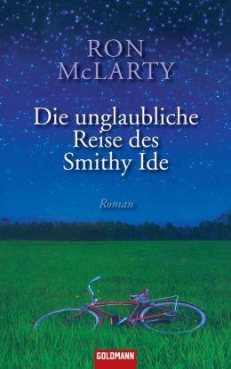 Die unglaubliche Reise des Smithy Ide: Roman