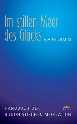 Im stillen Meer des Glücks: Handbuch der buddhistischen Meditation