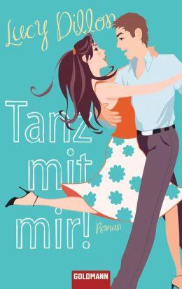 Tanz mit mir!: Roman