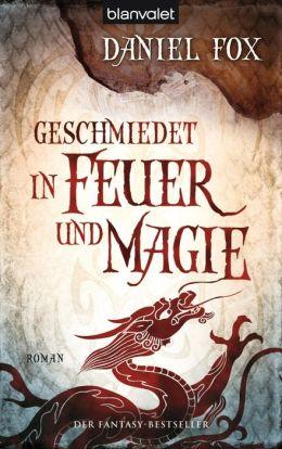 Geschmiedet in Feuer und Magie: Roman