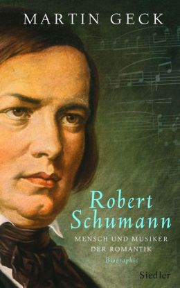 Robert Schumann: Mensch und Musiker der Romantik