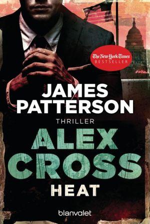 Heat - Alex Cross 15 -: Thriller