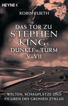 Das Tor zu Stephen Kings Dunklem Turm V-VII: Welten, Schauplätze und Figuren des großen Zyklus