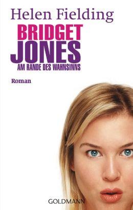 Bridget Jones: Am Rande des Wahnsinns - Roman