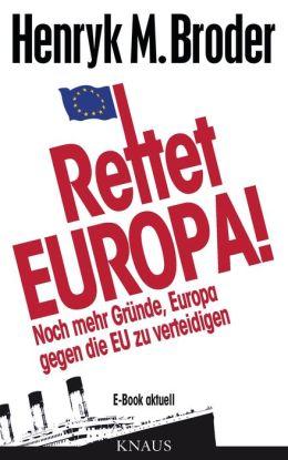 Rettet Europa! Noch mehr Gründe, Europa gegen die EU zu verteidigen: E-Book aktuell - Eine Nachschrift zu