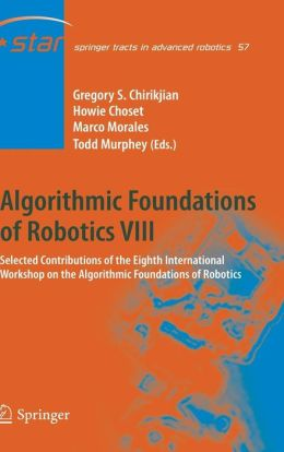 Algorithmic Foundations of Robotics VIII: Selected Contributions of the Eighth International Workshop on the Algorithmic Foundations of Robotics