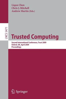 Trusted Computing: Second International Conference, Trust 2009 Oxford, UK, April 6-8, 2009, Proceedings