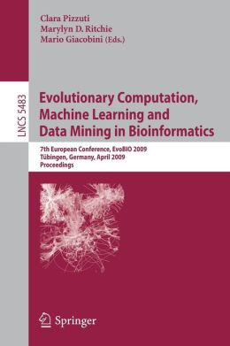 Evolutionary Computation, Machine Learning and Data Mining in Bioinformatics: 7th European Conference, EvoBIO 2009 Tübingen, Germany, April 15-17, 2009 Proceedings