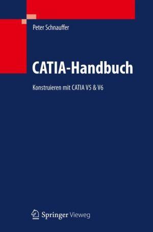 CATIA-Handbuch: Konstruieren mit CATIA V5
