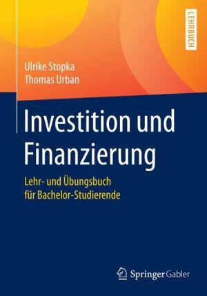 Investition und Finanzierung: Lehr- und Übungsbuch für Bachelor-Studierende