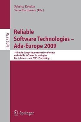 Reliable Software Technologies - Ada-Europe 2009: 14th Ada-Europe International Conference, Brest, France, June 8-12, 2009, Proceedings