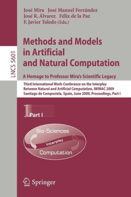 Methods and Models in Artificial and Natural Computation. A Homage to Professor Mira's Scientific Legacy: Third International Work-Conference on the Interplay Between Natural and Artificial Computation, IWINAC 2009, Santiago de Compostela, Spain, June 22-