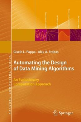 Automating the Design of Data Mining Algorithms: An Evolutionary Computation Approach