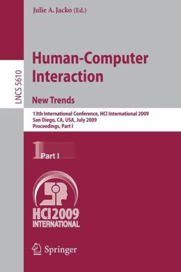 Human-Computer Interaction. New Trends: 13th International Conference, HCI International 2009, San Diego, CA, USA, July 19-24, 2009, Proceedings, Part I