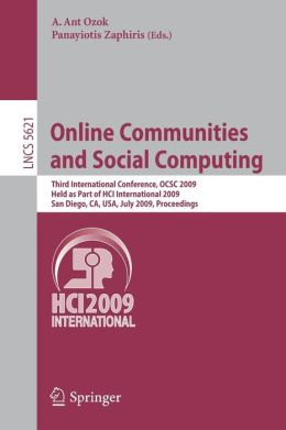 Online Communities and Social Computing: Third International Conference, OCSC 2009, Held as Part of HCI International 2009, San Diego, CA, USA, July 19-24, 2009, Proceedings