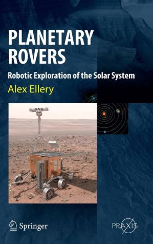 Planetary Rovers: Tools for Space Exploration / Edition 1