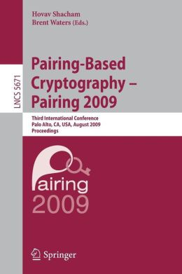 Pairing-Based Cryptography - Pairing 2009: Third International Conference Palo Alto, CA, USA, August 12-14, 2009 Proceedings