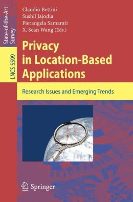 Privacy in Location-Based Applications: Research Issues and Emerging Trends