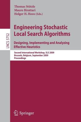 Engineering Stochastic Local Search Algorithms. Designing, Implementing and Analyzing Effective Heuristics: International Workshop, SLS 2009, Brussels, Belgium, September 3-5, 2009, Proceedings