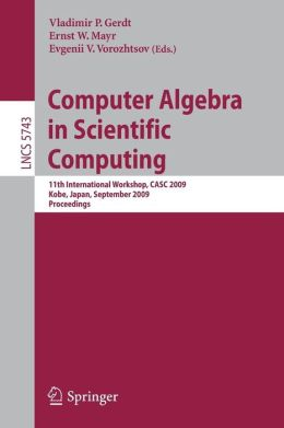 Computer Algebra in Scientific Computing: 11th International Workshop, CASC 2009, Kobe, Japan, September 13-17, 2009, Proceedings
