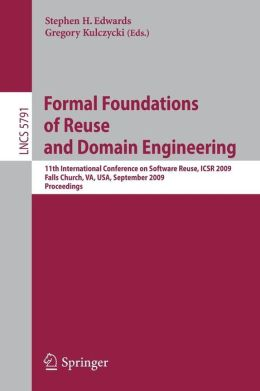 Formal Foundations of Reuse and Domain Engineering: 11th International Conference on Software Reuse, ICSR 2009, Falls Church, VA, USA, September 27-30, 2009. Proceedings