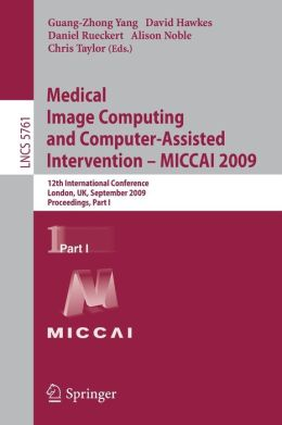 Medical Image Computing and Computer-Assisted Intervention -- MICCAI 2009: 12th International Conference, London, UK, September 20-24, 2009, Proceedings, Part I