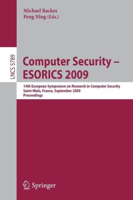 Computer Security -- ESORICS 2009: 14th European Symposium on Research in Computer Security, Saint-Malo, France, September 21-23, 2009, Proceedings