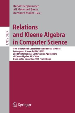Relations and Kleene Algebra in Computer Science: 11th International Conference on Relational Methods in Computer Science, RelMiCS 2009, and 6th International Conference on Applications of Kleene Algebra, AKA 2009, Doha, Qatar, November 1-5, 2009, Proceed