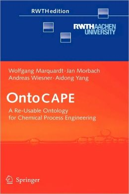 OntoCAPE: A Re-Usable Ontology for Chemical Process Engineering