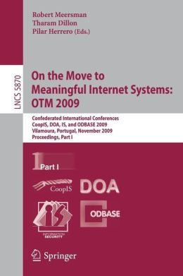 On the Move to Meaningful Internet Systems: OTM 2009: Confederated International Conferences, CoopIS, DOA, IS, and ODBASE 2009, Vilamoura, Portugal, November 1-6, 2009, Proceedings, Part I