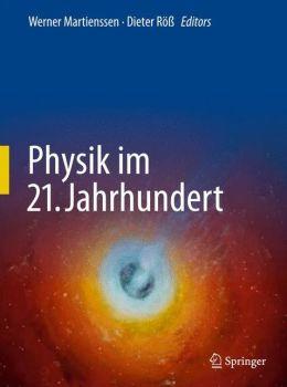 Physik im 21. Jahrhundert: Essays zum Stand der Physik